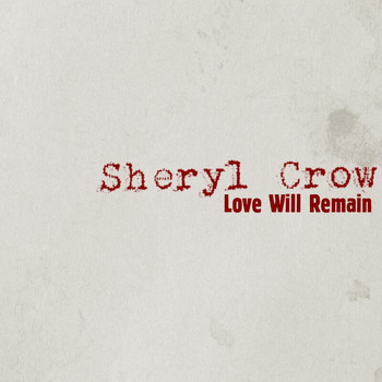 Sheryl Crow - Love Will Remain