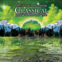 Various Artists - The Ultimate Most Relaxing Classical Music In the Universe