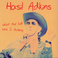 Hasil Adkins - What The Hell Was I Thinking