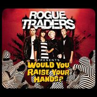 Rogue Traders - Would You Raise Your Hands?