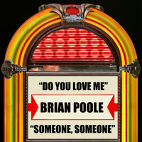 Brian Poole formerly of The Tremeloes - Do You Love Me / Someone, Someone
