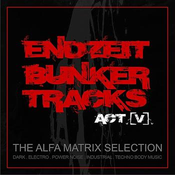 Various Artists - Endzeit Bunkertracks - Act V: The Alfa Matrix Selection
