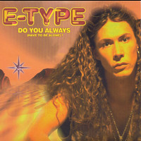 E-Type - Do You Always (Have To Be Alone)?