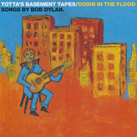 Totta Näslund - Totta's Basement Tapes: Down In The Flood - 11 Songs By Bob Dylan