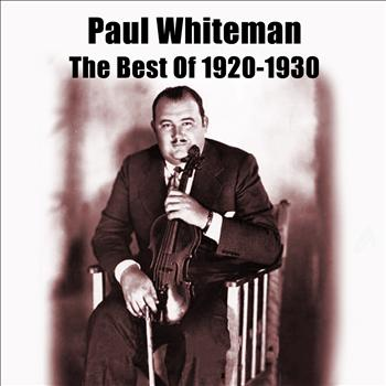 Paul Whiteman - The Best Of 1920-1930