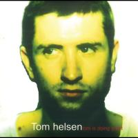 Tom Helsen - Tom Is Doing Great