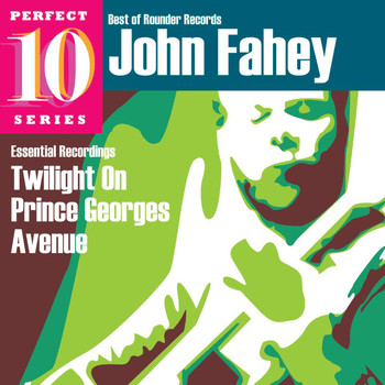 John Fahey - Twilight On Prince Georges Avenue: Essential Recordings