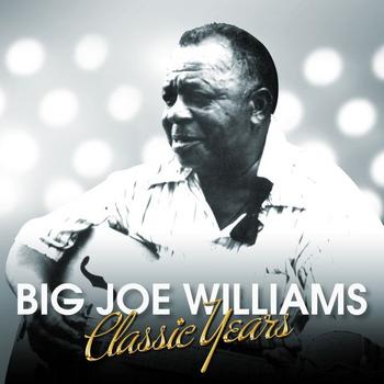 Big Joe Williams - Classic Years - Big Joe Williams