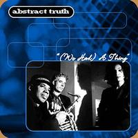 Abstract Truth - (We Had) A Thing