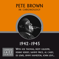 Pete Brown - Complete Jazz Series : 1942 - 1945