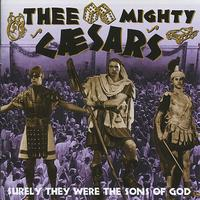 Thee Mighty Caesars - Surely They Were the Sons Of God!