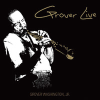 GROVER WASHINGTON, JR. - Grover Live (Live)
