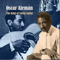 Oscar Alemán - The King of Swing Guitar: Oscar Alemán - Recordings 1938-1939