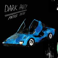 Dark Party - Patrol Patrol