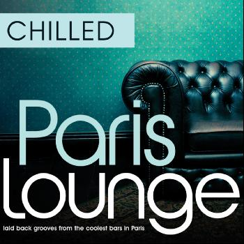 Various Artists - Chilled Paris Lounge - Laid Back Grooves From The Coolest Bars In Paris
