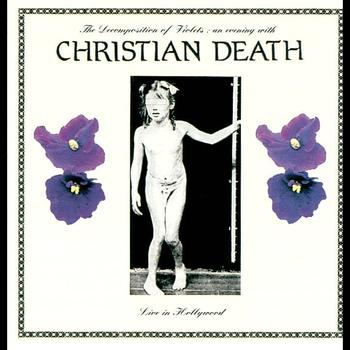 Christian Death - The Decomposition of Violets