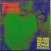 Johnny Thunders - The New Too Much Junkie Business
