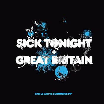Dan Le Sac vs Scroobious Pip - Sick Tonight / Great Britain (Explicit)