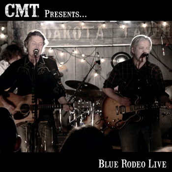 Blue Rodeo - CMT Presents Blue Rodeo Live