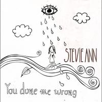 Stevie Ann - You Done Me Wrong