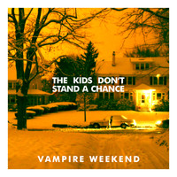 Vampire Weekend - The Kids Don't Stand A Chance