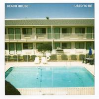 Beach House - Used To Be