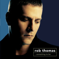 Rob Thomas - Something To Be (Deluxe)