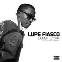 Lupe Fiasco - Dumb It Down (Explicit)