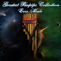 Panpipe Players International - The Greatest Panpipe Collection Ever Made