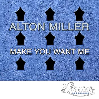 Alton Miller - Make You Want Me - Single