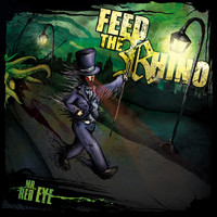 Feed The Rhino - Mr Red Eye (Explicit)