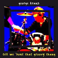 George Kranz - Tell Me 'bout That Groovy Thang