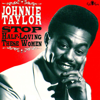 Johnnie Taylor - Stop Half Loving These Women