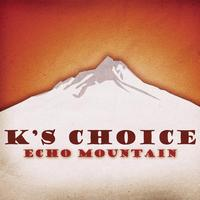 K's Choice - Echo Mountain