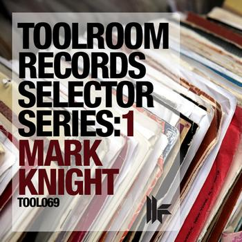 Mark Knight - Toolroom Records Selector Series: 1 Mark Knight