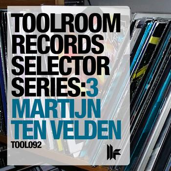 MARTIJN TEN VELDEN - Toolroom Records Selector Series: 3 Martijn ten Velden