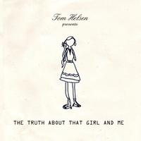 Tom Helsen - The Truth About That Girl And Me