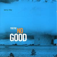 Terry Riley - You're Nogood