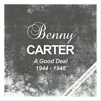 Benny Carter - A Good Deal (1944 - 1948)