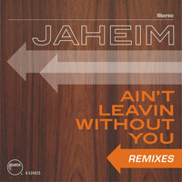 Jaheim - Ain't Leavin Without You [Remixes]