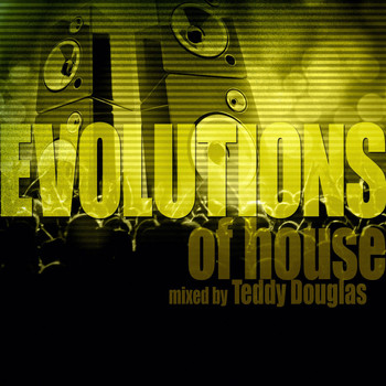 Various Artists - Evolutions of House Mixed by Teddy Douglas