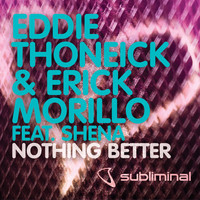 Eddie Thoneick & Erick Morillo - Nothing Better (feat. Shena)