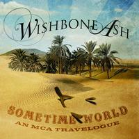 Wishbone Ash - Sometime World: An MCA Travelogue