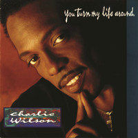 Charlie Wilson - You Turn My Life Around