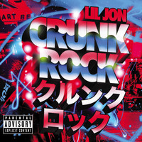 Lil Jon - Crunk Rock (Explicit)