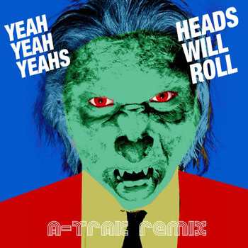 Yeah Yeah Yeahs - Heads Will Roll (A-Trak Remix EP)