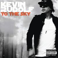 Kevin Rudolf - To The Sky (Explicit)