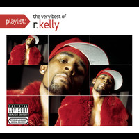 R. Kelly - Playlist: The Very Best Of R. Kelly (Explicit)