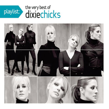 Dixie Chicks - Playlist: The Very Best Of The Dixie Chicks