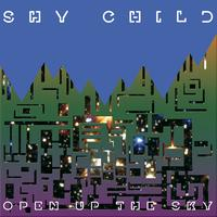 Shy Child - Open Up the Sky